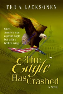 The Eagle Has Crashed by Ted A. Lacksonen