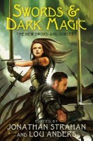 Swords & Dark Magic, edited by Lou Anders and Jonathan Strahan