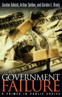 Government Failure by Gordon Tullock, Arthur Seldon, and Gordon L. Brady