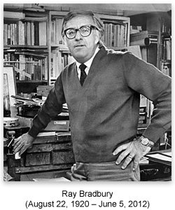 Ray Douglas Bradbury (August 22, 1920 – June 5, 2012)