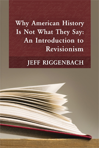 Why American History Is Not What They Say by Jeff Riggenbach
