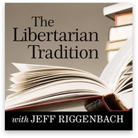The Libertarian Tradition Podcast with Jeff Riggenbach