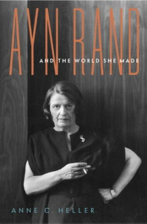 Ayn Rand and the World She Made by Anne C. Heller