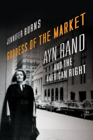 Goddess of the Market Ayn Rand and the American Right by Jennifer Burns