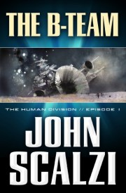 The Human Division: The B-Team by John Scalzi